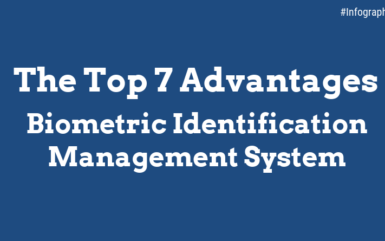 Infographics: The Top Seven Advantages of a Biometric Identification Management System