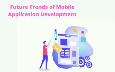 Future Trends of Mobile Application Development
