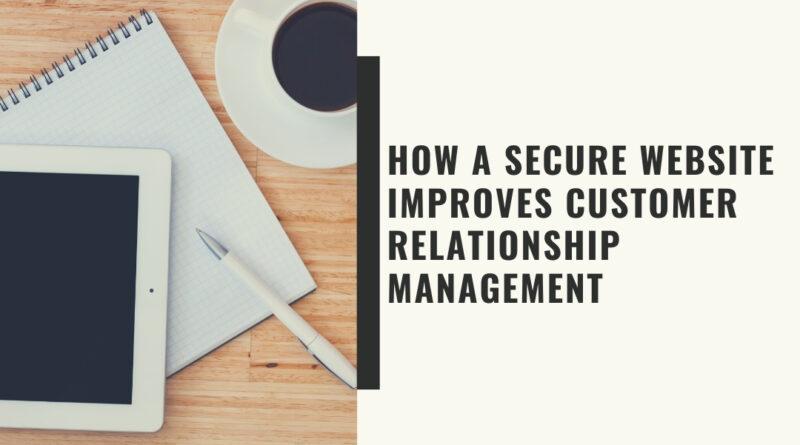 How a Secure Website Improves Customer Relationship Management - updated