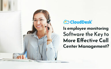 Is employee monitoring Software the Key to More Effective Call Center Management?